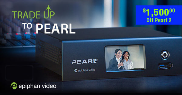 Trade in your Live Production System to get $1500 off an Epiphan Pearl or Pearl-2
