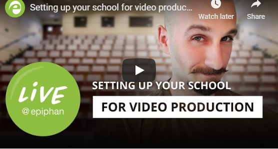 Epiphan Webinar: Guide to School Video Production