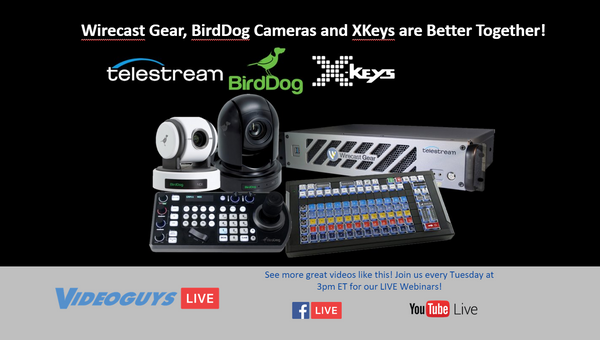 Wirecast Gear, BirdDog Cameras and XKeys are Better Together!