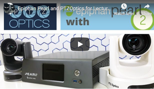 Epiphan Pearl and PTZOptics for Lecture Capture