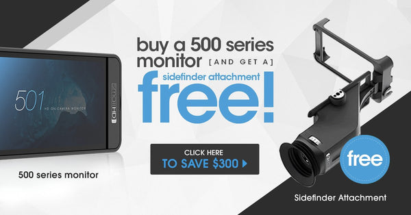 Free SmallHD Sidefinder EVF Attachment with any SmallHD 500 Series Monitor Purchase Now through October 9th