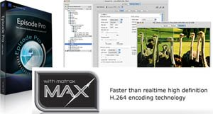 Telestream Episode Exploits the Power of Matrox MAX Technology to Deliver H.264 HD Files Faster Than Realtime