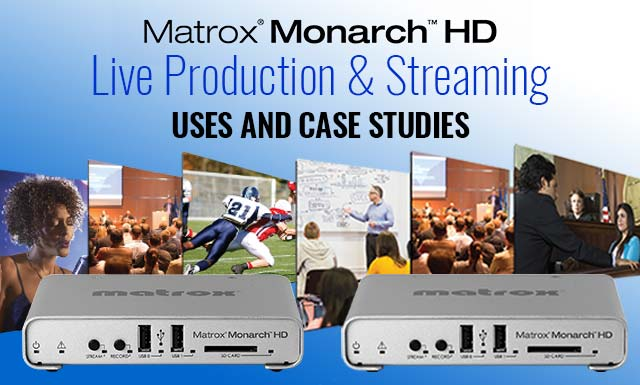 Matrox Monarch HD Live Production & Streaming Uses and Case Studies