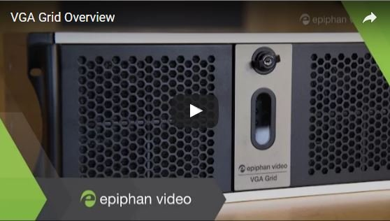 Get Insight into Epiphan's Networked VGA Grid for Streaming & Recording