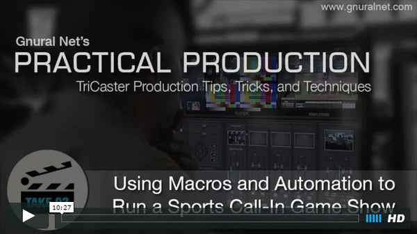 Gnural Net's Practical Production Tips for TriCaster: Macros and Automation