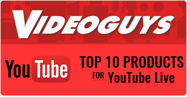Videoguys Top 10 Products for YouTube Live