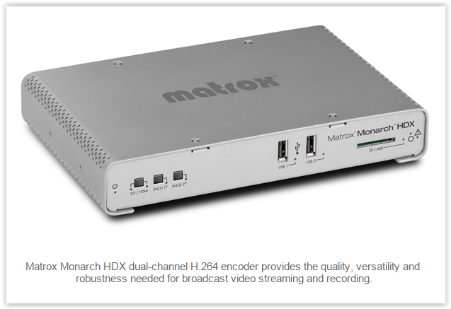 Matrox is Shipping Monarch HDX Dual-channel encoder
