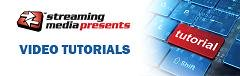 New Video Tutorials brought to you by Videoguys & Streaming Media