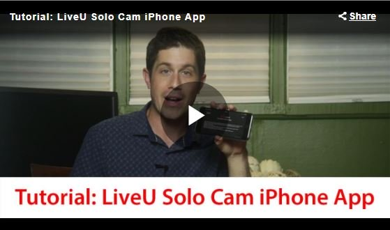 Streaming Media Tutorial: LiveU Solo Cam App