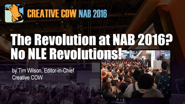 Creative COW's NAB 2016 NLE / Post Production Report