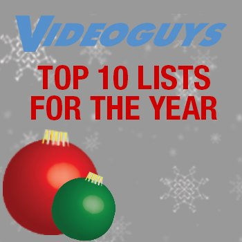 Videoguys Holiday Specials and our Top 10 Lists for the Year