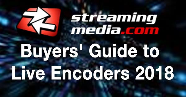 Streaming Media Buyers' Guide to Live Encoders 2018