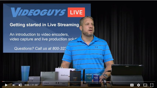 Get Started Live Streaming: Videoguys Spotlight on Video Encoders, Video Capture & Live Production
