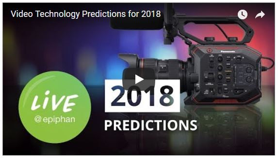 Epiphan's Video Technology Predictions for 2018