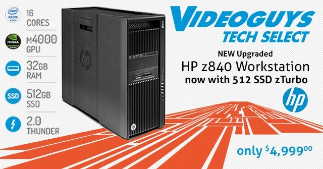 A Powerful NLE Workstation for Under 5K - Videoguys Tech Select HP z840 Dual Octo-Core