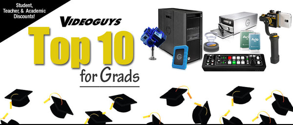 Videoguys Top 10 for Grads