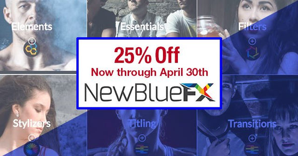 NewBlueFX Software 25% Off through April 30th!