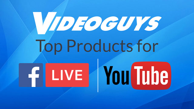 Videoguys Top Products for Facebook & YouTube Live Fall 2017