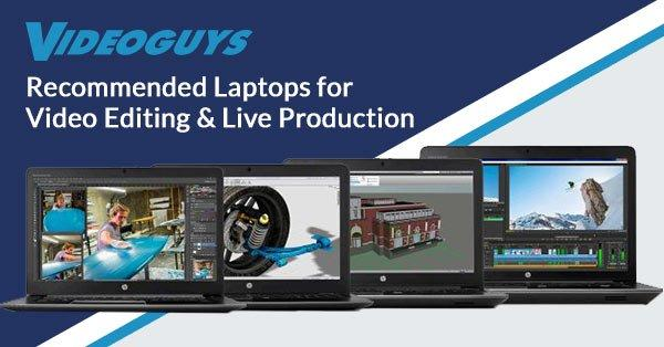 Videoguys Recommended Laptops for Video Editing and Live Production