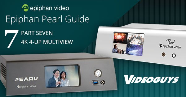Epiphan Pearl Guide Part 7: 4K 4-Up Multiview