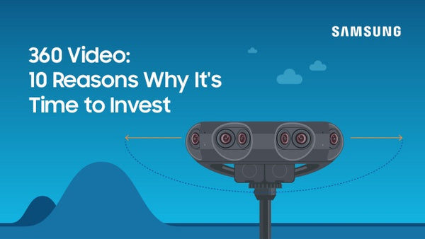 Samsung Report: 10 Reasons Why It's Time to Invest in 360 Video
