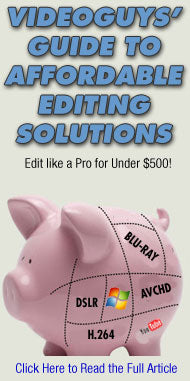 Video Editing Choices For Tight Budgets – Videoguys Recommendations for under $500
