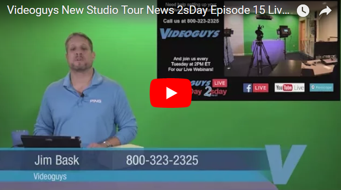 Videoguys New Studio Tour News 2sDay Episode 15 Live Webinar