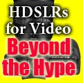 HDSLRs for Video: Beyond the Hype