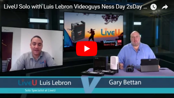 LiveU Solo with Luis Lebron Videoguys News Day 2sDay Live Webinar