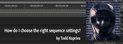 Premiere Pro FAQ: How do I choose the right sequence settings?
