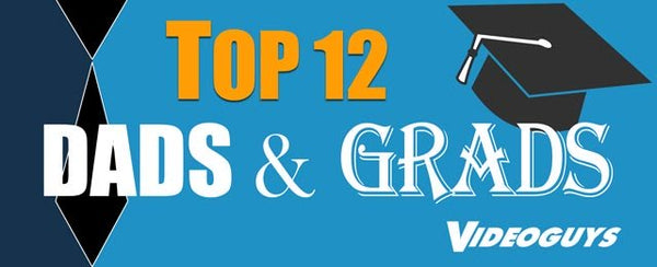 Videoguys Dads & Grads Top 12