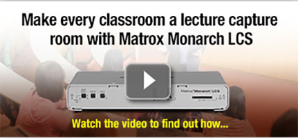 Make Every Classroom a Lecture Capture Room with Matrox Monarch