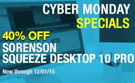 Cyber Monday Special - 40% Off Upgrades & Licenses for Sorenson Squeeze Desktop 10