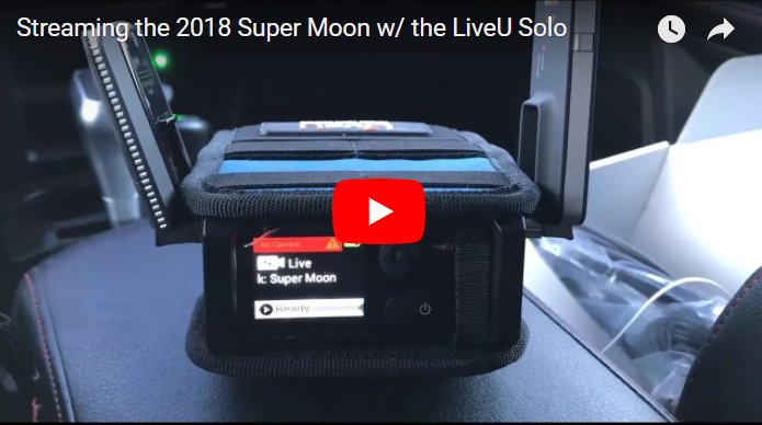 LiveU Solo Case Study: Streaming the 2018 Super Moon