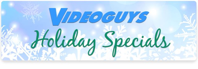 Videoguys Holiday Specials: Deals through the End of the Year