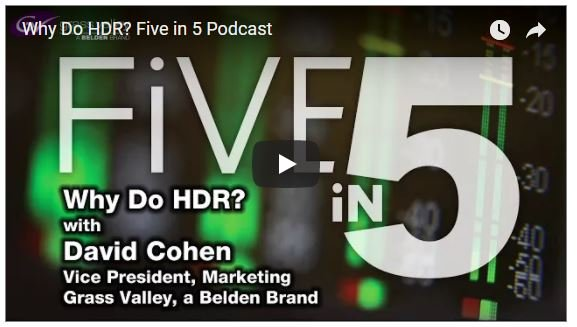 Grass Valley Five in 5 Podcast: Why do HDR?