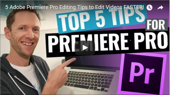5 Great Tips to edit faster with Adobe Premiere Pro