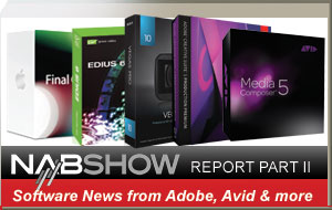 Videoguys NAB2011 Report, Part II: Avid, Adobe and more Software News