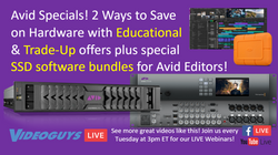 Avid Specials! 2 Ways to Save  on Hardware with Educational  & Trade-Up offers