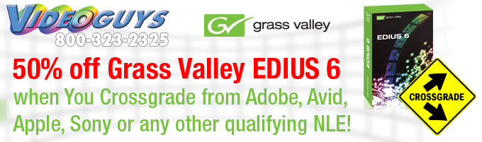 Grass Valley EDIUS 6 Crossgrade 50% OFF!  Check out our EDIUS add-ons