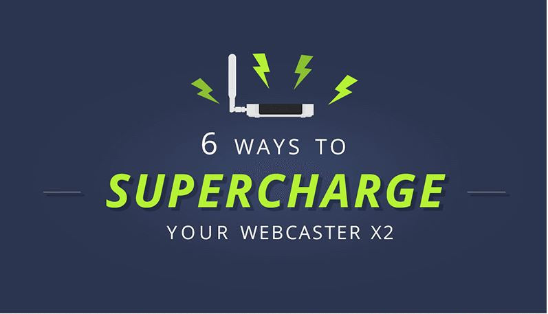 Supercharge Your Webcaster X2 in 6 Ways with Infographic
