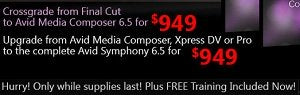 Crossgrade to Avid Media Composer or Upgrade to Avid Symphony for under $1,000!