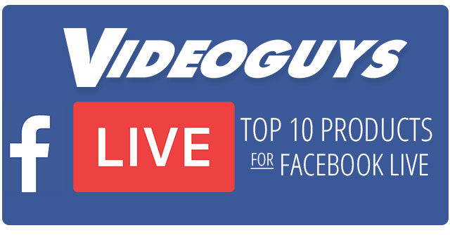 Videoguys Top 10 Products for Facebook Live
