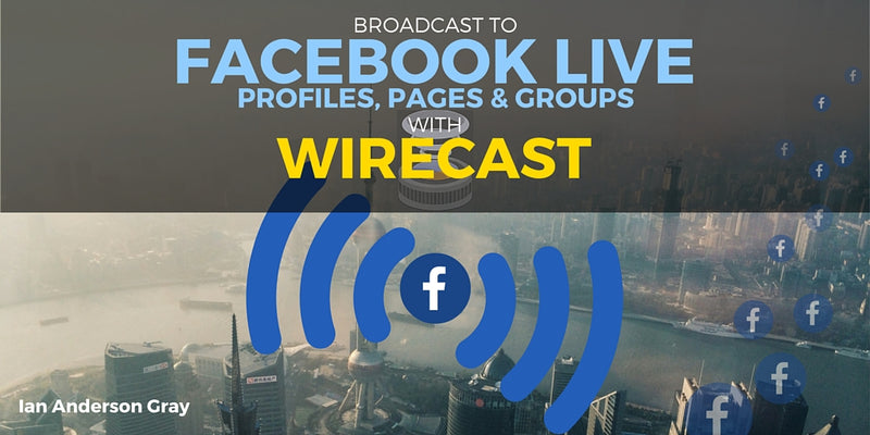Broadcasting to Facebook Live with Telestream Wirecast