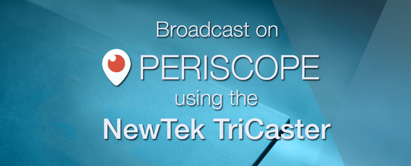 How to Stream to Periscope with a NewTek TriCaster