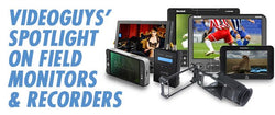 Videoguys' Spotlight on Field Monitors and Recorders