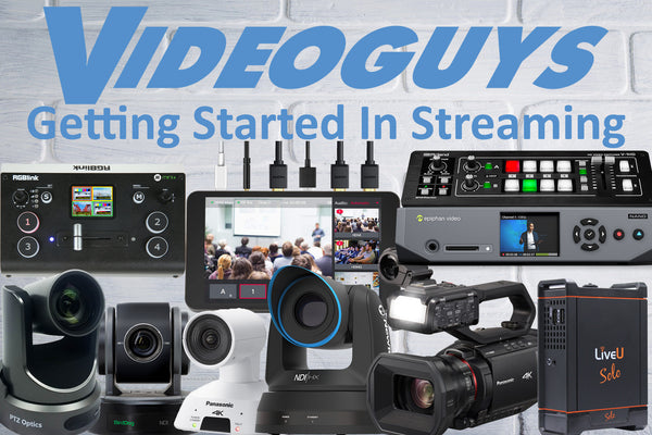 Get Started In Streaming with Videoguys