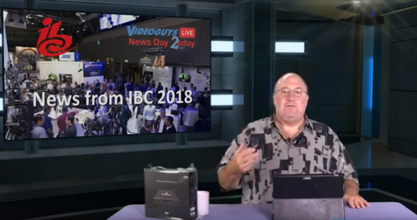 News From IBC 2018 Videoguys News Day 2sDay Live Webinar