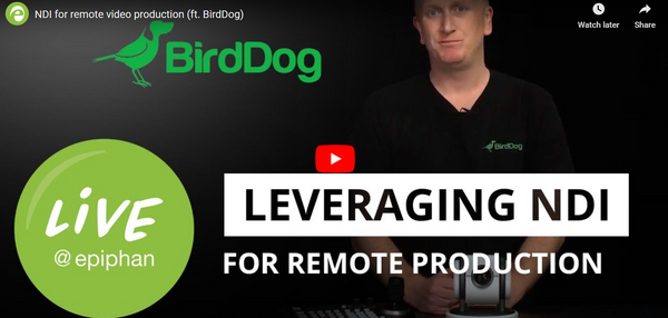Live @ Epiphan: NDI for Remote Video Production (ft. BirdDog)
