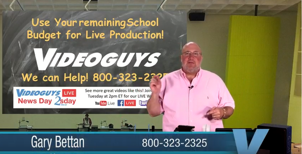 School Budgets for Live Production Videoguys NewsDay 2sDay Live Webinar